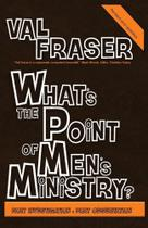 Whats the point of Mens Ministry - Inhousemedia