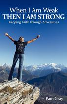 When I Am Weak, Then I Am Strong - Westbow Press -