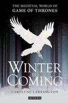 Winter Is Coming: the Medieval World of Games of Thrones - I b tauris uk