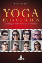 Yoga para os olhos - exercicios para melhorar sua visao e viver melhor - Alfabeto -