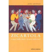 Zicartola e Que Tudo Mais Vá Pro Inferno! - Col. Escrita Contemporânea - Scipione -
