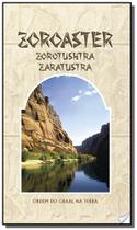 Zoroaster, zorotushtra, zaratustra - Ordem do graal