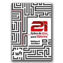 21 lições de Atos para líderes - Hebert Junker - W4 Editora