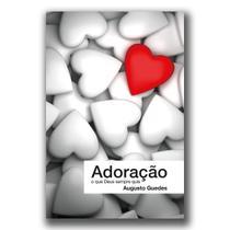 Adoração, o que Deus sempre quis - Augusto Guedes