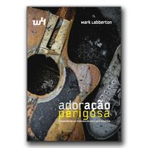 Adoração perigosa - Respondendo ao chamado de Deus para a justiça - W4 Editora