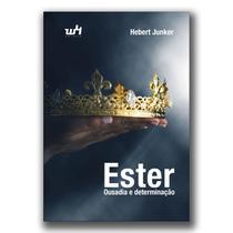 Ester - Ousadia e determinação - Hebert Junker - W4 Editora