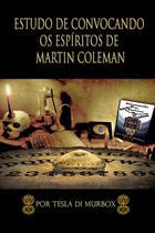 Estudo de Convocação dos Espíritos de Martin Coleman: A Prática Da Magia Da Necromancia Simples E Lucidamente Explicada, - Tesla di murbox