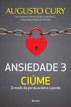 Livro - Ansiedade 3 - Ciúme -  Augusto Cury