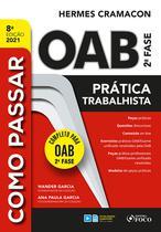 Livro - COMO PASSAR NA OAB 2ª FASE - PRATICA TRABALHISTA - 8ª ED - 2021