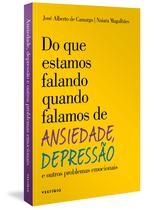 Livro - Do que estamos falando quando falamos de Ansiedade, Depressão e outros problemas emocionais