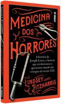 Livro - Medicina Dos Horrores: A história de Joseph Lister, o homem que revolucionou o apavorante mundo das cirurgias do século XIX