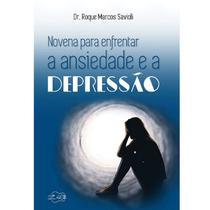 Livro novena para enfrentar a ansiedade e a depressão - dr. roque marcos savioli