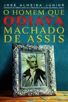 Livro - O Homem que odiava Machado de Assis