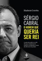 Livro - Sérgio Cabral: O homem que queria ser rei