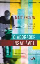 O Adorador Insaciável - Matt Redman