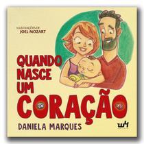 Quando nasce um coração - Daniela Marques - W4 Editora