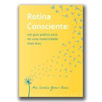 Rotina consciente - Um guia prático para ter uma maternidade mais leve - Independente