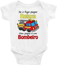 Roupa Body Bebê Infantil Se o Fogo Pegar Relaxe Meu Papai é Um Bombeiro - TAMANHO RN