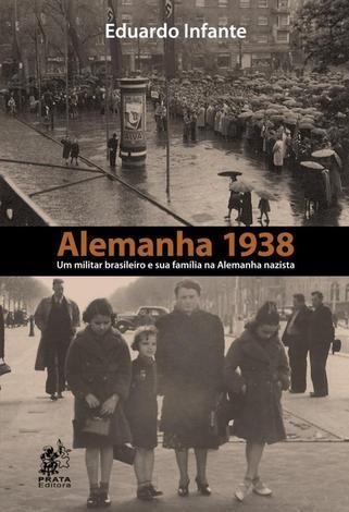 Alemanha 1938 - um militar brasileiro e sua familia na alemanha nazista - Prata