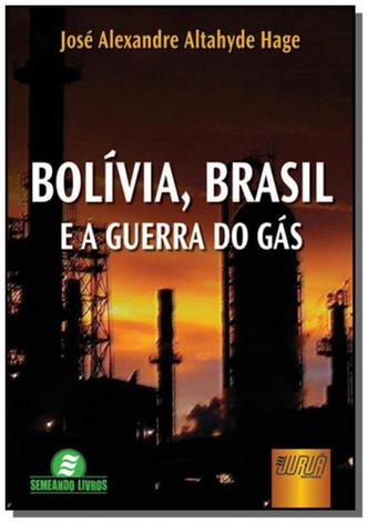Bolivia , brasil e a guerra do gas - 1 ed. 2007 - Jurua