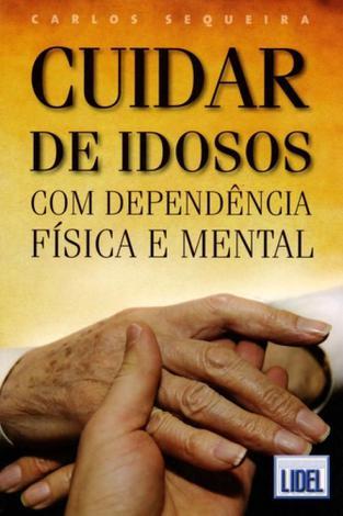 Cuidar de Idosos Com Dependência Física e Mental. - Lidel