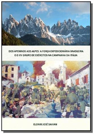Dos apeninos aos alpes: a forca expedicionaria b01 - Autor independente