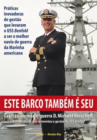 Este Barco Também e Seu - Práticas Inovadoras de Gestão que Levaram o USS Benfold a Ser o Melhor Navio de Guerra da Marinha Americana