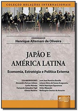 Japao e america latina - economia, estrategia e po - Jurua