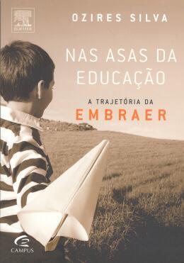 Nas asas da educacao - a trajetoria da embraer - Campus tecnico (elsevier)