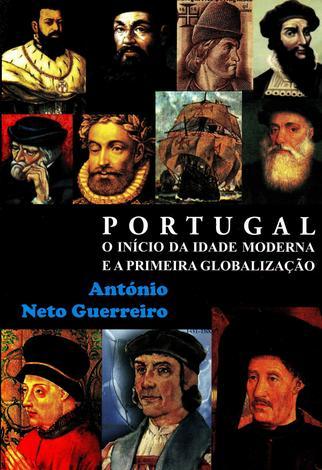 Portugal O Inicio da Idade Moderna e Globalização - Antonio neto guerreiro