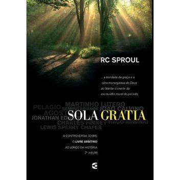 Sola Gratia - R. C. Sproul - Cultura cristã