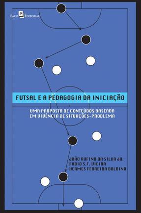 59748490da6e0 Futsal e A Pedagogia da Iniciação - Paco - Livros de Educação - Magazine  Luiza