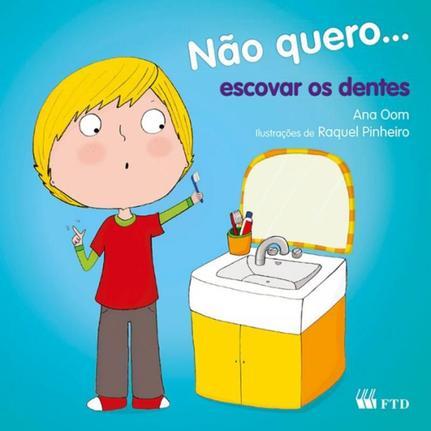 Nao Quero Escovar Os Dentes Ftd Especiais Livros De Literatura Infantil Magazine Luiza
