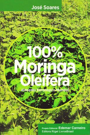 Imagem de 100% Moringa Oleífera - Alimento Estratégico Mundial - Editora rígel