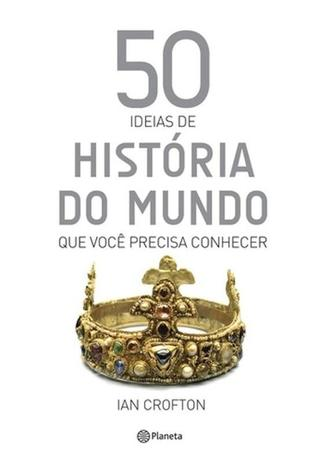 Imagem de 50 ideias de historia do mundo que voce precisa conhecer - Planeta do brasil