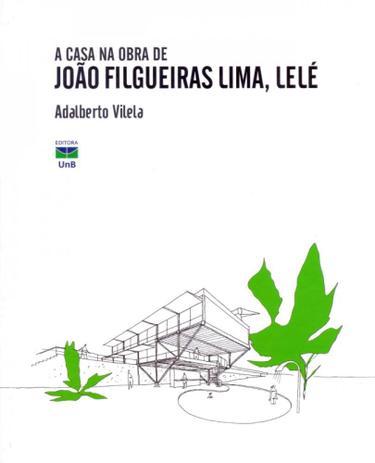 Imagem de A Casa na Obra de João Filgueiras Lima, Lelé - Unb
