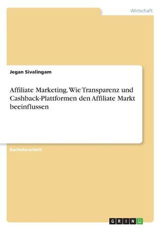 Imagem de Affiliate Marketing. Wie Transparenz und Cashback-Plattformen den Affiliate Markt beeinflussen - Grin Verlag