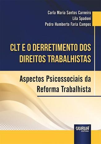Imagem de CLT e o Derretimento dos Direitos Trabalhistas - Aspectos Psicossociais da Reforma Trabalhista - Juruá Editora