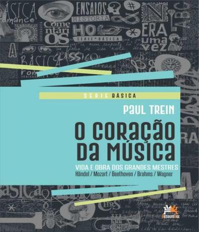 Imagem de Coracao Da Musica, O - Vida E Obra Dos Grandes Mestres