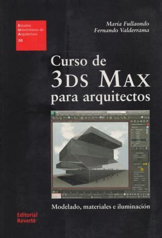 Curso de 3Ds Max Para Arquitectos-Modelados, Materiales e Iluminación  Vol 20 (Estudios Universitari) - Reverté
