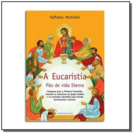 Eucaristia Pao De Vida Eterna A Catequese Para A Primeira