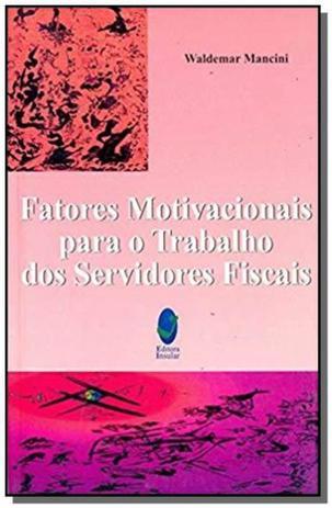 Fatores Motivacionais Para O Trabalho Dos Servidores Fiscais Insular