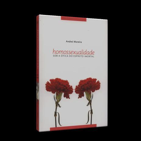 b915a1bed0287 Homossexualidade - Sob a Ótica do Espírito Imortal - Ame - Livros de ...