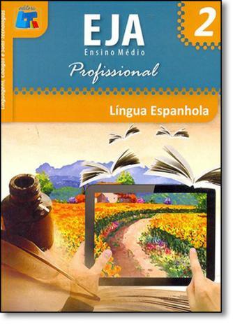 Imagem de Língua Espanhola: Linguagens, Códigos e Suas Tecnologias - Eja Ensino Médio Profissional - Vol.2