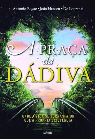 Imagem de Livro - A praça da dadiva - Onde a vida se torna maior do que a própria existência