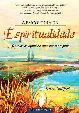Imagem de Livro - A Psicologia Da Espiritualidade - O Estudo Do Equilíbrio Entre Mente E Espírito