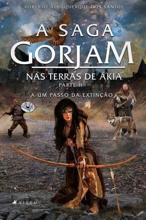 Imagem de Livro - A Saga Gorjam III - Nas Terras de Ákia: Parte II - A um passo da extinção - Viseu