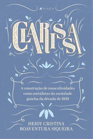 Imagem de Livro - Clarissa - A construção de masculinidades como metáforas da sociedade gaúcha da década de 1930