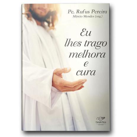 Imagem de Livro Eu lhes Trago Melhora e Cura Padre Rufus e Marcio Mendes - Canção nova