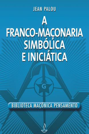 Imagem de Livro - Franco Maçonaria Simbólica e Iniciatica